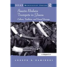 Asante Ntahera Trumpets in Ghana: Culture, Tradition, and Sound Barrage (SOAS Studies in Music) (English Edition)