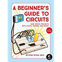 A Beginner's Guide to Circuits: Nine Simple Projects with Lights, Sounds, and More! (English Edition)