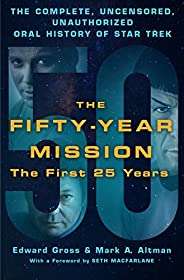 The Fifty-Year Mission: The Complete, Uncensored, Unauthorized Oral History of Star Trek: The First 25 Years (