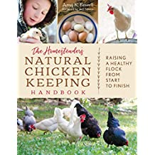 The Homesteader's Natural Chicken Keeping Handbook: Raising a Healthy Flock from Start to Finish (English Edition)