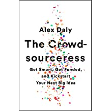 The Crowdsourceress: Get Smart, Get Funded, and Kickstart Your Next Big Idea (English Edition)