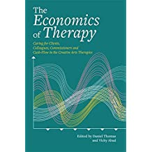 The Economics of Therapy: Caring for Clients, Colleagues, Commissioners and Cash-Flow in the Creative Arts Therapies (English Edition)