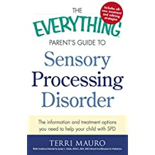 The Everything Parent's Guide to Sensory Processing Disorder: The Information and Treatment Options You Need to Help Your Child with SPD (Everything®) (English Edition)