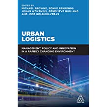 Urban Logistics: Management, Policy and Innovation in a Rapidly Changing Environment (English Edition)