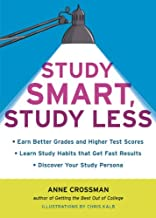 Study Smart, Study Less: Earn Better Grades and Higher Test Scores, Learn Study Habits That Get Fast Results, and Discover...