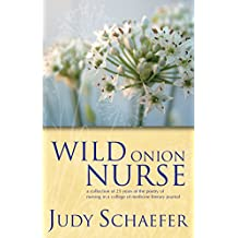 Wild Onion Nurse: A Collection of 25 Years of the Poetry of Nursing in a College of Medicine Literary Journal (English Edition)