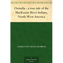 Owindia : a true tale of the MacKenzie River Indians, North-West America (English Edition)