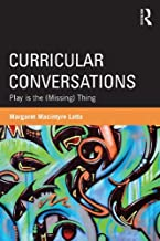 Curricular Conversations: Play is the (Missing) Thing (Studies in Curriculum Theory) (English Edition)