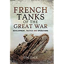 French Tanks of the Great War: Development, Tactics and Operations (English Edition)