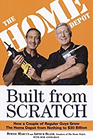 Built from Scratch: How a Couple of Regular Guys Grew The Home Depot from Nothing to $30 Billion (English Edit