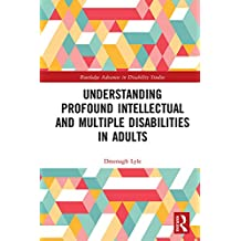 Understanding Profound Intellectual and Multiple Disabilities in Adults (Routledge Advances in Disability Studies) (English Edition)
