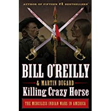Killing Crazy Horse: The Merciless Indian Wars in America (Bill O'Reilly's Killing Series) (English Edition)