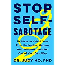 Stop Self-Sabotage: Six Steps to Unlock Your True Motivation, Harness Your Willpower, and Get Out of Your Own Way (English Edition)