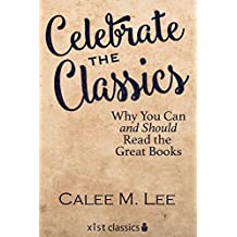 Celebrate the Classics: Why You Can and Should Read the Great Books (Xist Classics) (English Edition)