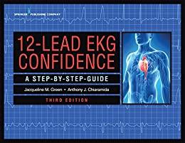 """12-Lead EKG Confidence: A Step-By-Step Guide (English Edition)"",作者:[CCRN Green, Jacqueline M., Ms., MS, RN, APN-C, CNS, FACC Chiaramida, Anthony J., Dr., MD]"