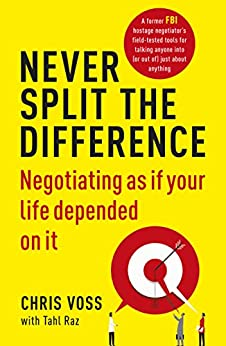 """""""Never Split the Difference: Negotiating as if Your Life Depended on It (English Edition)"""",作者:[Chris Voss, Tahl Raz]"""