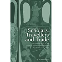 Scholars, Travellers and Trade: The Pioneer Years of the National Museum of Antiquities in Leiden, 1818-1840 (English Edition)