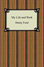 My Life and Work (The Autobiography of Henry Ford) (English Edition)