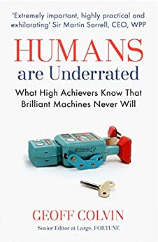 """""""Humans Are Underrated: What High Achievers Know that Brilliant Machines Never Will (English Edition)"""",作者:[Geoff Colvin]"""
