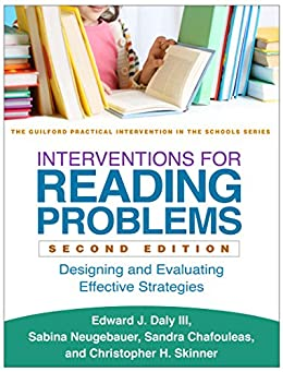 """""""Interventions for Reading Problems, Second Edition: Designing and Evaluating Effective Strategies (The Guilford Practical Intervention in the Schools Series) (English Edition)"""",作者:[Edward J. Daly , Sabina Neugebauer, Sandra M. Chafouleas, Christopher H. Skinner]"""