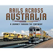 Rails Across Australia: A Journey Through the Continent (English Edition)