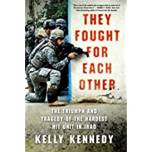 They Fought for Each Other: The Triumph and Tragedy of the Hardest Hit Unit in Iraq (English Edition)