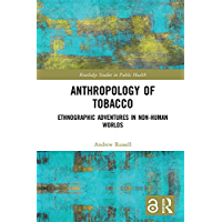 Anthropology of Tobacco [Open Access]: Ethnographic Adventur…