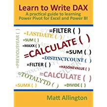 Learn to Write DAX: A practical guide to learning Power Pivot for Excel and Power BI (English Edition)