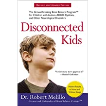 Disconnected Kids: The Groundbreaking Brain Balance Program for Children with Autism, ADHD, Dyslexia, and Other Neurological Disorders (The Disconnected Kids Series) (English Edition)
