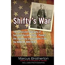 """Shifty's War: The Authorized Biography of Sergeant Darrell """"Shifty"""" Powers, the Legendary Shar pshooter from the Band of Brothers (English Edition)"""