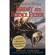 The Guide to Writing Fantasy and Science Fiction: 6 Steps to Writing and Publishing Your Bestseller! (English Edition)