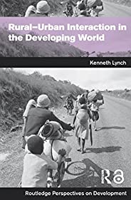 Rural-Urban Interaction in the Developing World (Routledge Perspectives on Development Book 4) (English Editio