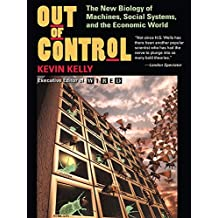 Out Of Control: The New Biology Of Machines, Social Systems, And The Economic World (English Edition)