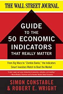 """The WSJ Guide to the 50 Economic Indicators That Really Matter: From Big Macs to """"Zombie Banks,"""" the Indicators Smart Inve..."""