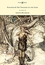 Siegfried & The Twilight of the Gods - The Ring of the Nibelung - Volume II - Illustrated by Arthur Rackham (English Edition)