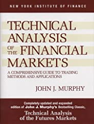 Technical Analysis of the Financial Markets: A Comprehensive Guide to Trading Methods and Applications (New Yo