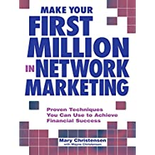 Make Your First Million In Network Marketing: Proven Techniques You Can Use to Achieve Financial Success (English Edition)