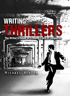 Writing Thrillers: The Writer's Guide to Crafting Tales of Suspense (English Edition)