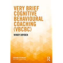 Very Brief Cognitive Behavioural Coaching (VBCBC) (Coaching Psychology) (English Edition)
