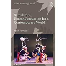 SamulNori: Korean Percussion for a Contemporary World (SOAS Studies in Music) (English Edition)