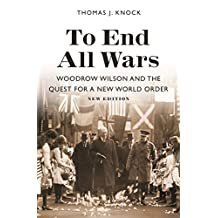 To End All Wars, New Edition: Woodrow Wilson and the Quest for a New World Order (English Edition)