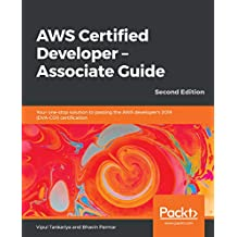 AWS Certified Developer – Associate Guide: Your one-stop solution to passing the AWS developer's 2019 (DVA-C01) certification, 2nd Edition (English Edition)