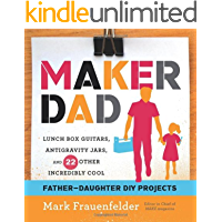 Maker Dad: Lunch Box Guitars, Antigravity Jars, and 22 Other…