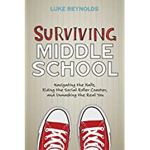 Surviving Middle School: Navigating the Halls, Riding the Social Roller Coaster, and Unmasking the Real You (English Edition)