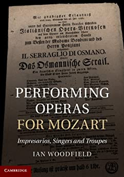 """""""Performing Operas for Mozart: Impresarios, Singers and Troupes (English Edition)"""",作者:[Ian Woodfield]"""