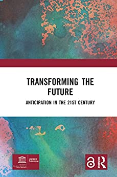 """""""Transforming the Future: Anticipation in the 21st Century (English Edition)"""",作者:[Riel Miller]"""
