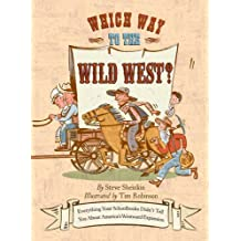 Which Way to the Wild West?: Everything Your Schoolbooks Didn't Tell You About Westward Expansion (English Edition)