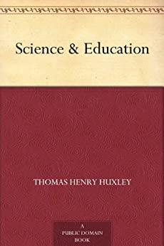 """Science & Education (免费公版书) (English Edition)"",作者:[Thomas Henry Huxley]"