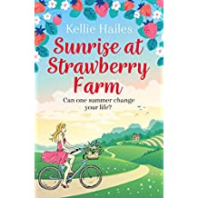Sunrise at Strawberry Farm: As delightfully delicious as strawberries and cream, this is the perfect summer romance to read in 2020. (English Edition)