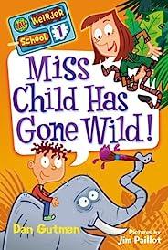 My Weirder School #1: Miss Child Has Gone Wild! (English Edition)